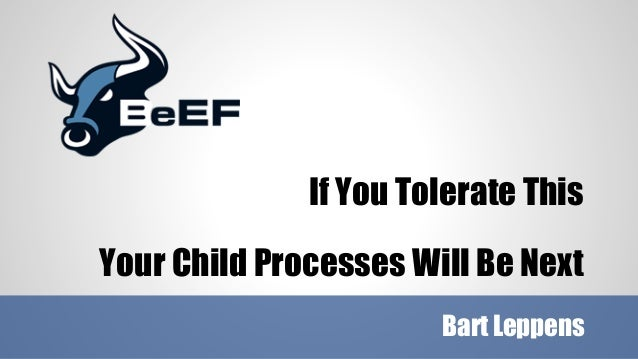 If You Tolerate This Your Child Processes Will Be Next Bart Leppens