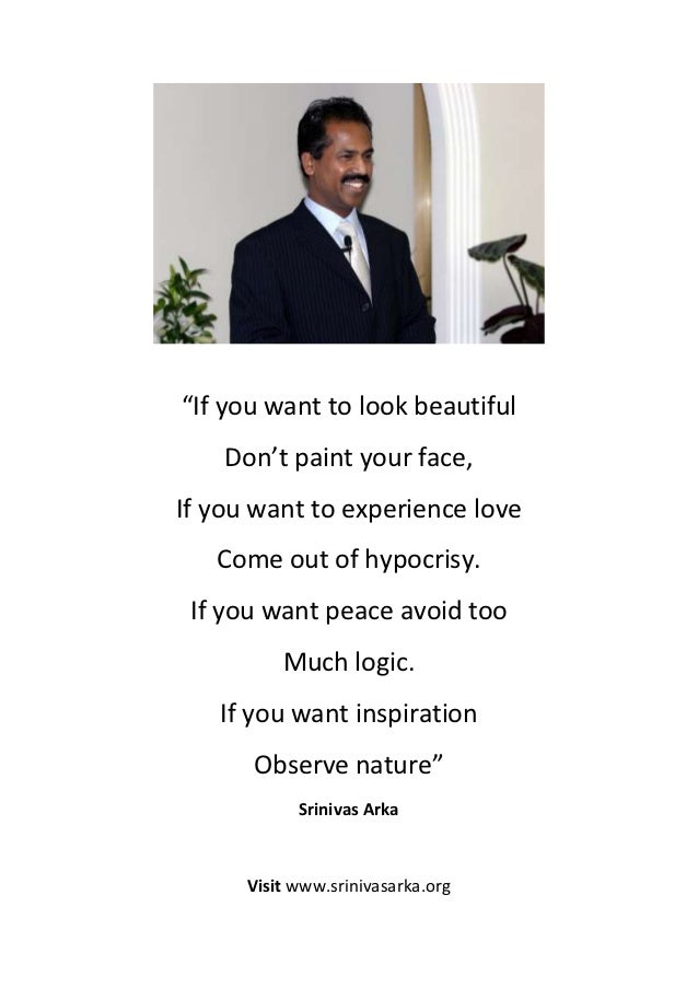Srinivas Arka quote - If you want to look beautiful