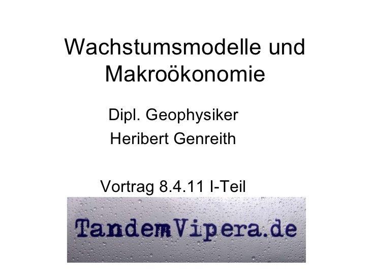 <ul>Wachstumsmodelle und Makroökonomie </ul><ul>Dipl. Geophysiker <li>Heribert Genreith