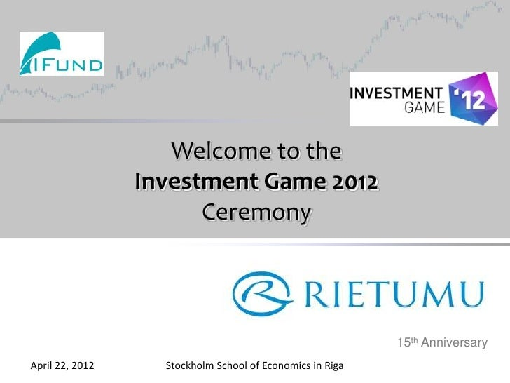 Welcome to the                 Investment Game 2012                       Ceremony                                        ...