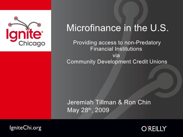 Microfinance in the U.S. <ul><li>Providing access to non-Predatory Financial Institutions  </li></ul><ul><li>via  </li></u...