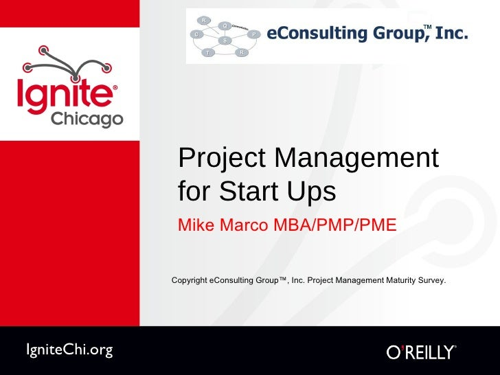 Project Management for Start Ups <ul><li>Mike Marco MBA/PMP/PME </li></ul>Copyright eConsulting Group™, Inc. Project Manag...