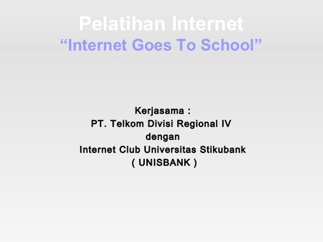 "Pelatihan Internet""Internet Goes To School""Kerjasama :PT. Telkom Divisi Regional IVdenganInternet Club Universitas Stikuba..."