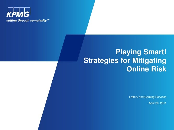 Playing Smart!Strategies for Mitigating             Online Risk             Lottery and Gaming Services                   ...