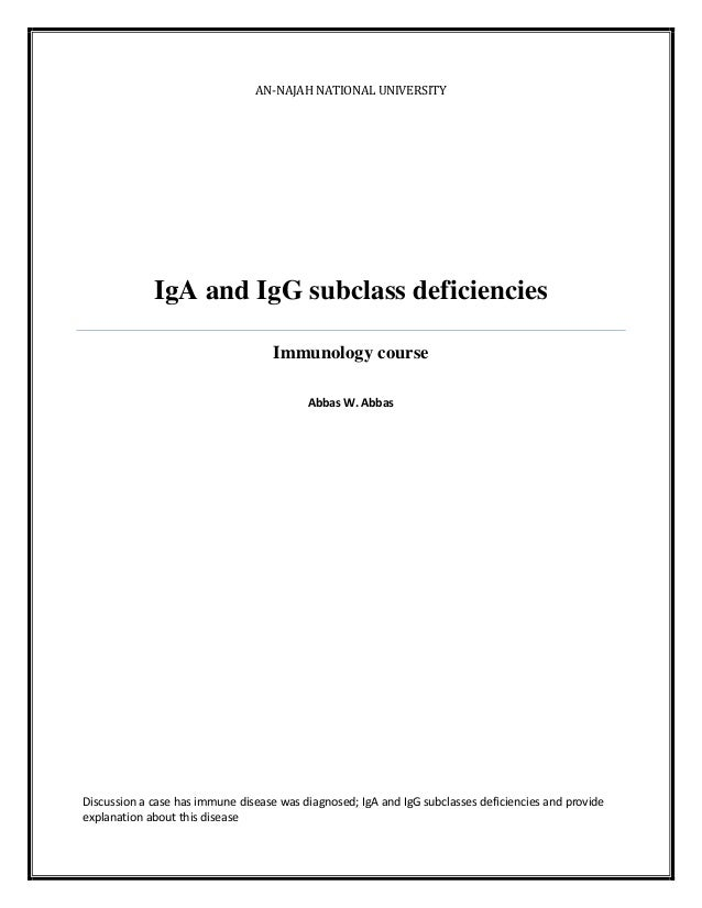 AN-NAJAH NATIONAL UNIVERSITY  IgA and IgG subclass deficiencies Immunology course Abbas W. Abbas  Discussion a case has im...