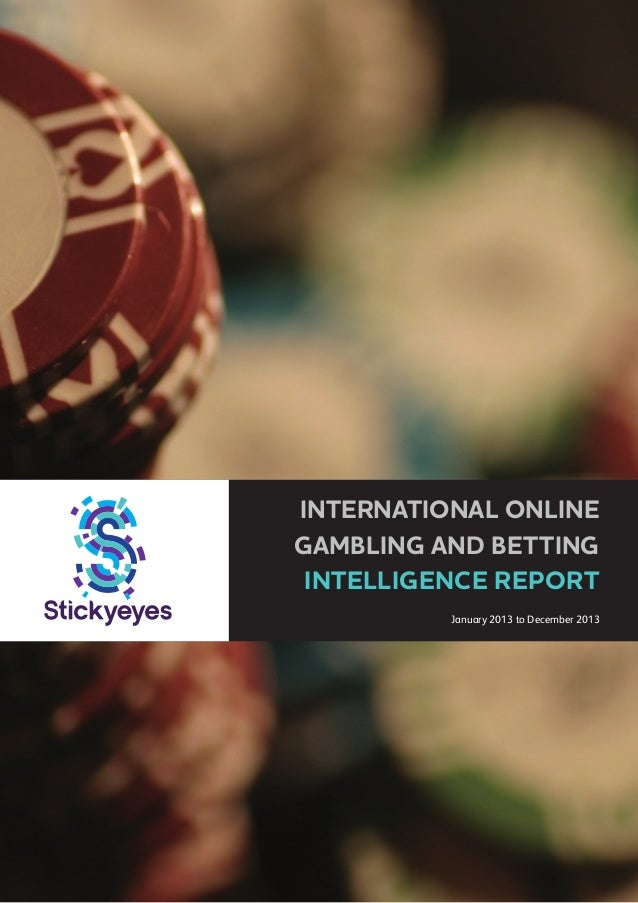 INTERNATIONAL ONLINE GAMBLING AND BETTING INTELLIGENCE REPORT January 2013 to December 2013