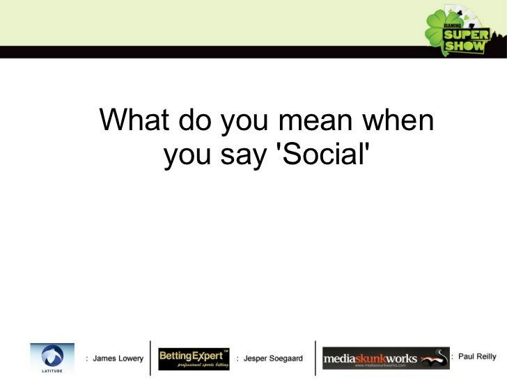 What do you mean when you say 'Social'