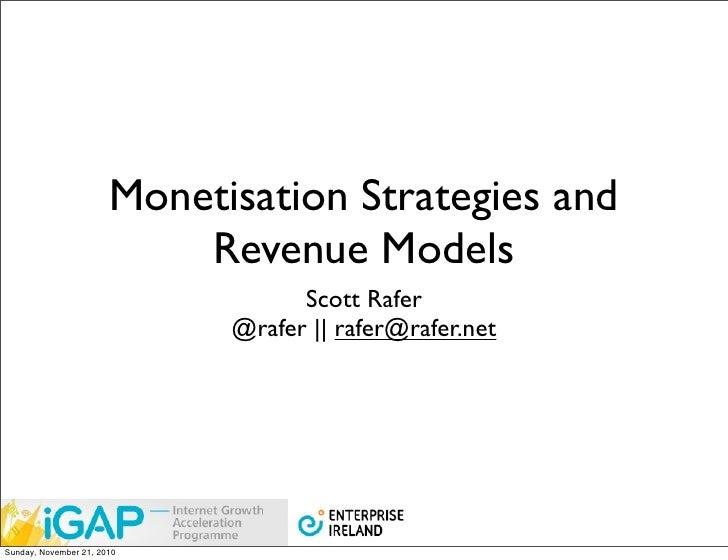 Monetisation Strategies and                           Revenue Models                                   Scott Rafer        ...