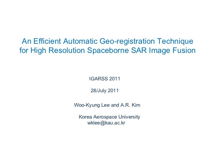 An Efficient Automatic Geo-registration Technique <br />for High Resolution Spaceborne SAR Image Fusion<br />IGARSS 2011<b...