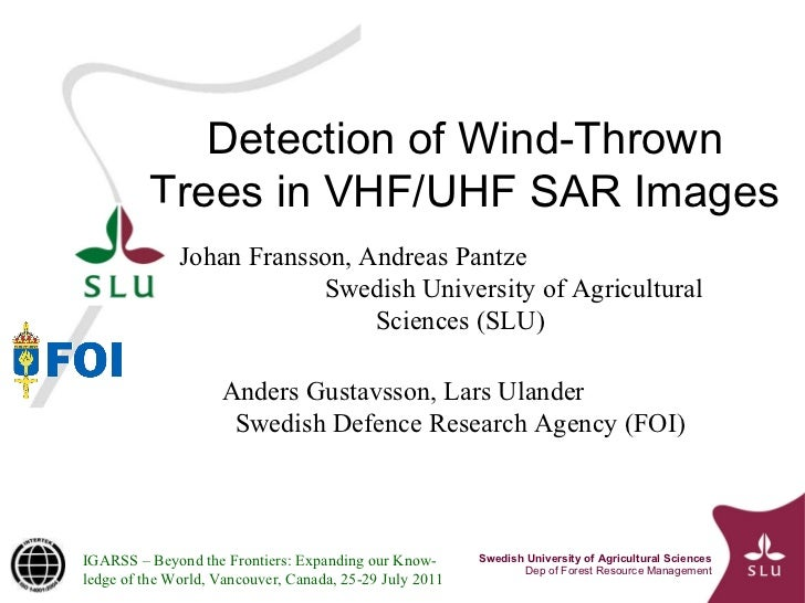 Detection of Wind-Thrown Trees in VHF/UHF SAR Images Johan Fransson, Andreas Pantze  Swedish University of Agricultural Sc...