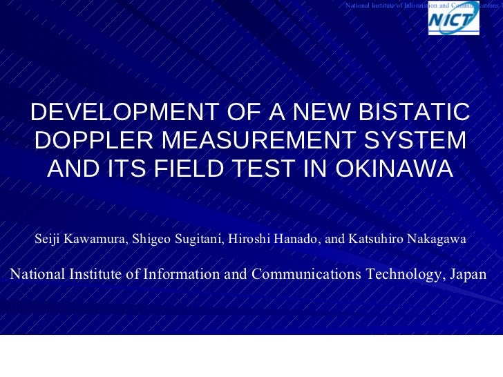 DEVELOPMENT OF A NEW BISTATIC DOPPLER MEASUREMENT SYSTEM AND ITS FIELD TEST IN OKINAWA <ul><li>Seiji Kawamura, Shigeo Sugi...