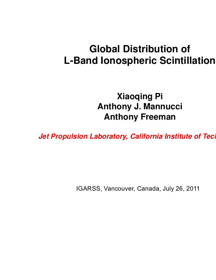 Global Distribution of       L-Band Ionospheric Scintillation                     Xiaoqing Pi                 Anthony J. M...