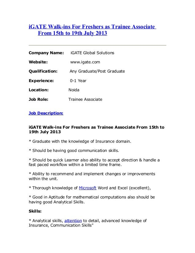 iGATE Walk-ins For Freshers as Trainee Associate From 15th to 19th July 2013 Company Name: iGATE Global Solutions Website:...