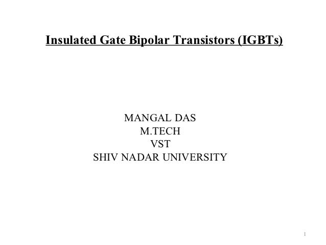 Insulated Gate Bipolar Transistors (IGBTs)                         MANGAL DAS                           M.TECH            ...