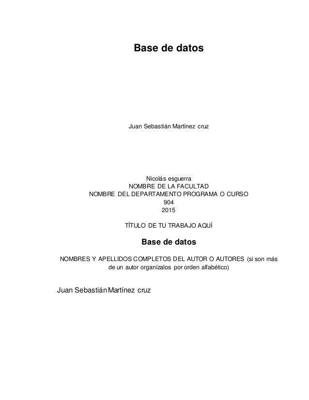 Base de datos Juan Sebastián Martínez cruz Nicolás esguerra NOMBRE DE LA FACULTAD NOMBRE DEL DEPARTAMENTO PROGRAMA O CURSO...