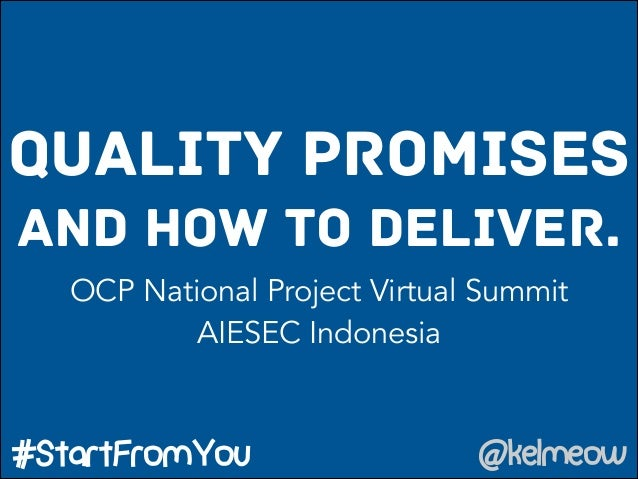 QUALITY PROMISES AND HOW TO DELIVER. @kelmeow#StartFromYou OCP National Project Virtual Summit AIESEC Indonesia
