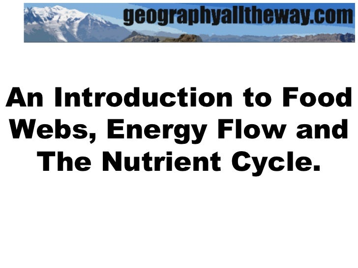 An Introduction to Food Webs, Energy Flow and The Nutrient Cycle.