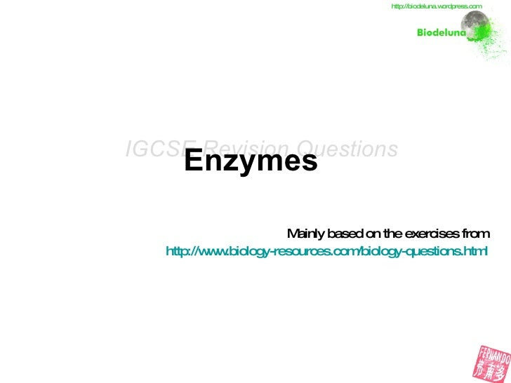 Enzymes   Mainly based on the exercises from http://www.biology-resources.com/biology-questions.html IGCSE Revision Questi...
