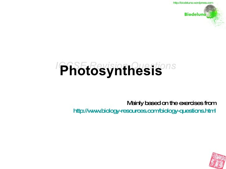 Photosynthesis   Mainly based on the exercises from http://www.biology-resources.com/biology-questions.html IGCSE Revision...