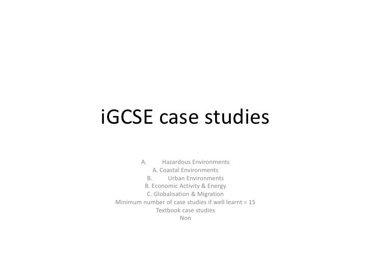 iGCSE case studies          A.     Hazardous Environments             A. Coastal Environments          B.       Urban Envi...