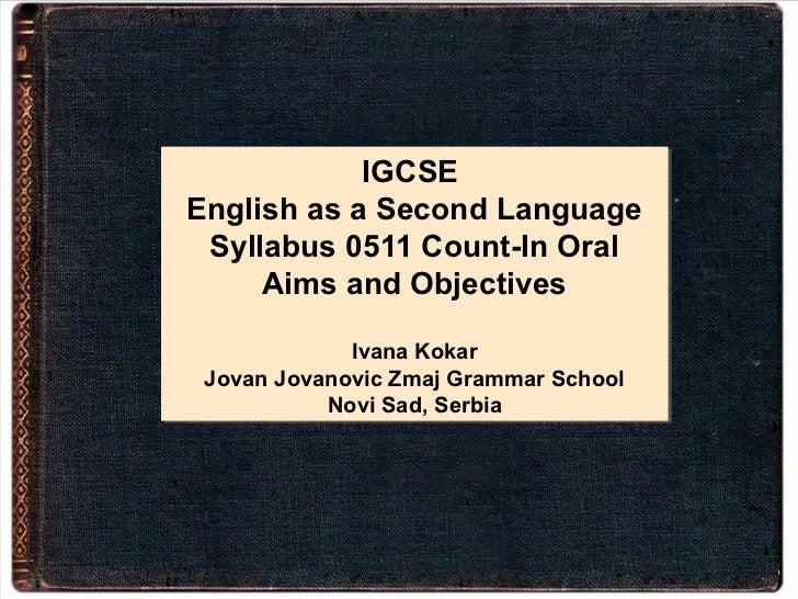 IGCSE            IGCSEEnglish as a Second LanguageEnglish as a Second Language Syllabus 0511 Count-In Oral Syllabus 0511 C...