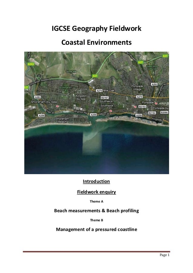 Page 1 IGCSE Geography Fieldwork Coastal Environments Introduction Fieldwork enquiry Theme A Beach measurements & Beach pr...