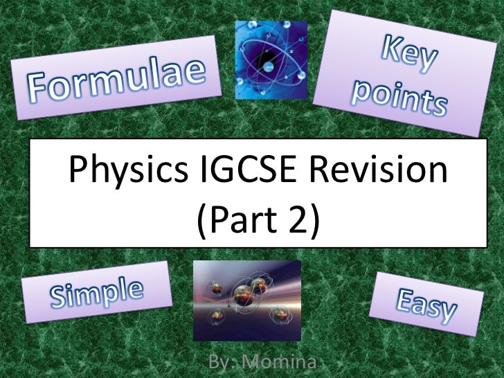 Key points<br />Formulae<br />Physics IGCSE Revision(Part 2)<br />Simple<br />Easy<br />By: Momina<br />