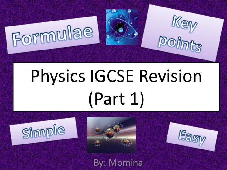 Key points<br />Formulae<br />Physics IGCSE Revision(Part 1)<br />Simple<br />Easy<br />By: Momina<br />