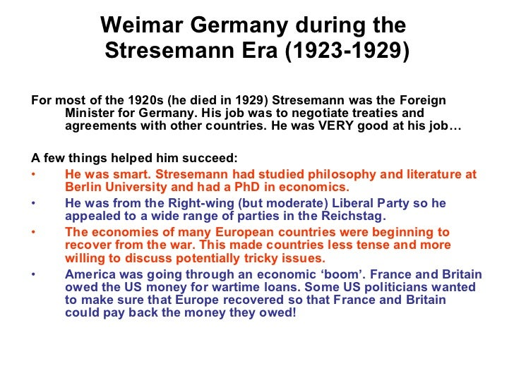 to what extent did stresemann succeed Get an answer for 'how far did the weimar republic recover in 1923-1929 need examples of how stresemann brought political stability to germany' and find homework help for other history questions at enotes.