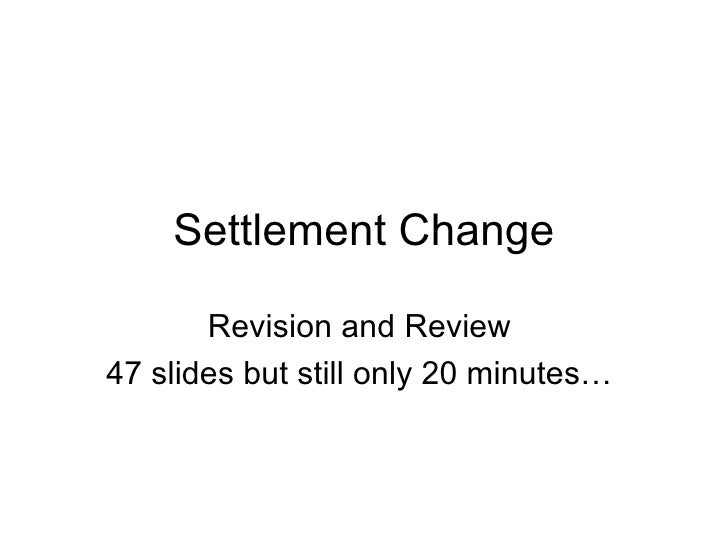 Settlement Change Revision and Review 47 slides but still only 20 minutes…