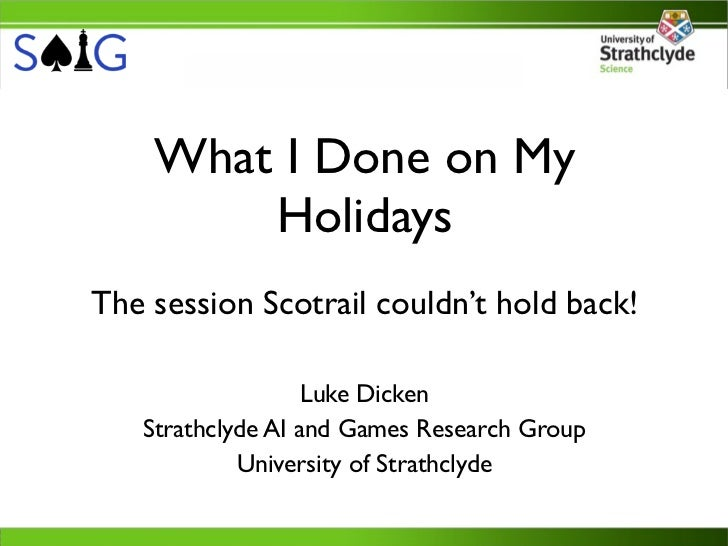 What I Done on My        HolidaysThe session Scotrail couldn't hold back!                   Luke Dicken   Strathclyde AI a...