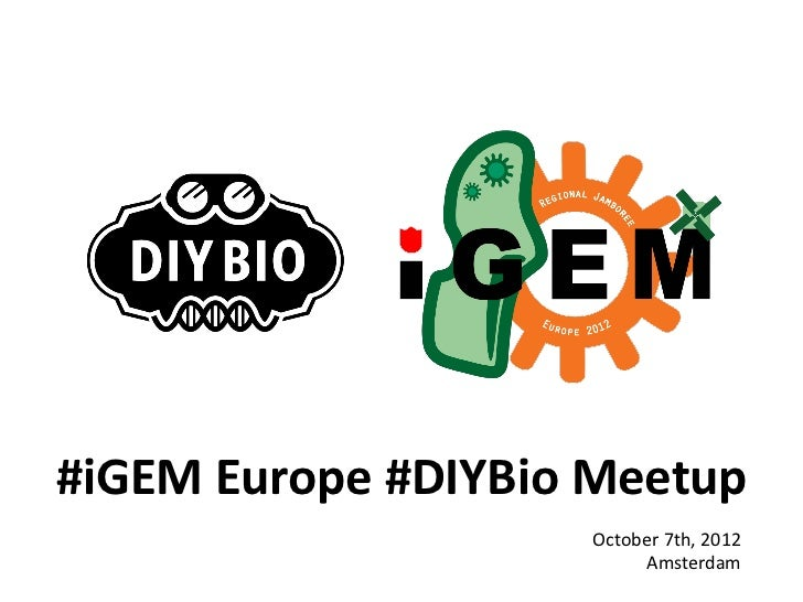#iGEM Europe #DIYBio Meetup                    October 7th, 2012                         Amsterdam