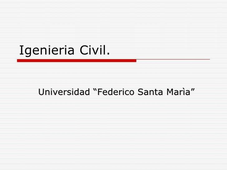 "Igenieria Civil. Universidad  ""Federico Santa Marìa"""