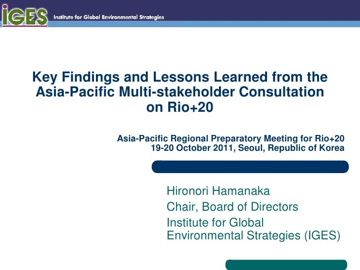 Key Findings and Lessons Learned from theAsia-Pacific Multi-stakeholder Consultation                 on Rio+20            ...
