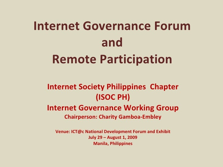Internet Governance Forum and Remote Participation Internet Society Philippines  Chapter (ISOC PH) Internet Governance Wor...