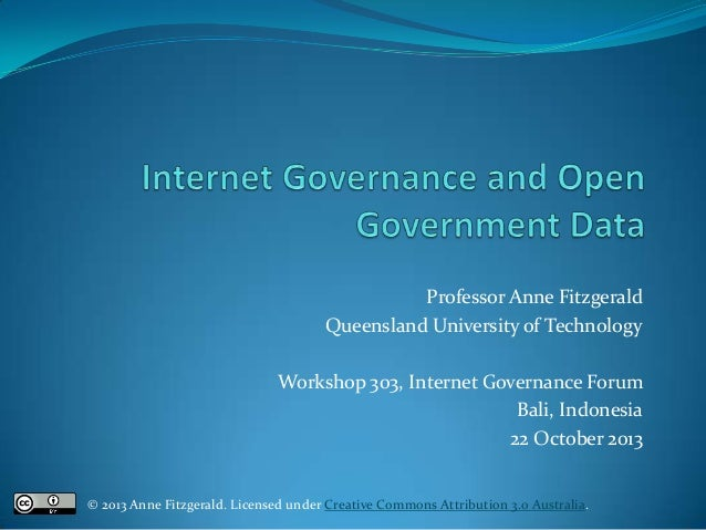 Professor Anne Fitzgerald Queensland University of Technology Workshop 303, Internet Governance Forum Bali, Indonesia 22 O...