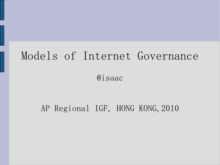 Models of Internet Governance @isaac AP Regional IGF, HONG KONG,2010