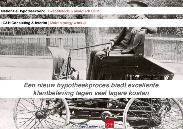 Nationale Hypotheekbond I websitetools & analytisch CRM IG&H Consulting & Interim | Make strategy work!@  Make strategy wo...