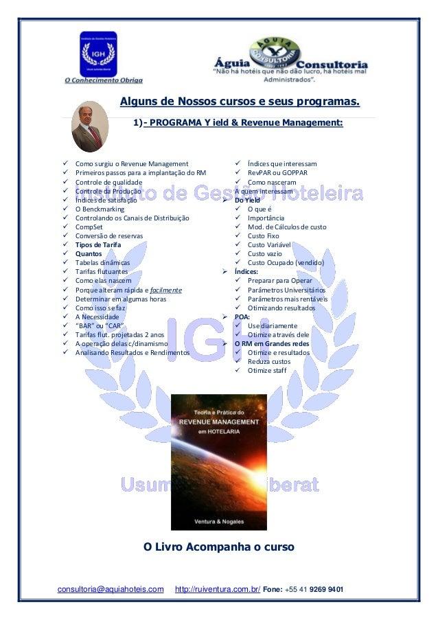 consultoria@aquiahoteis.com http://ruiventura.com.br/ Fone: +55 41 9269 9401 Alguns de Nossos cursos e seus programas. 1)-...