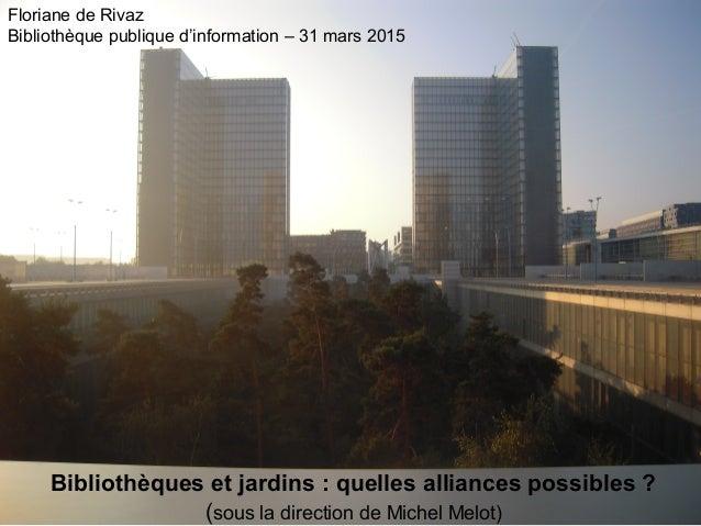 Bibliothèques et jardins : quelles alliances possibles ? (sous la direction de Michel Melot) Floriane de Rivaz Bibliothèqu...