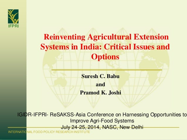 IFPRI INTERNATIONAL FOOD POLICY RESEARCH INSTITUTE Suresh C. Babu and Pramod K. Joshi Reinventing Agricultural Extension S...