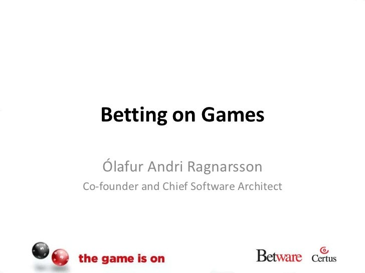 Betting on Games<br />Ólafur Andri Ragnarsson<br />Co-founder and Chief Software Architect<br />