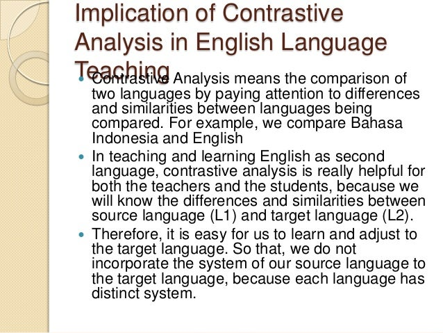 Implication of ContrastiveAnalysis in English LanguageTeaching Analysis means the comparison of  Contrastive  two languag...
