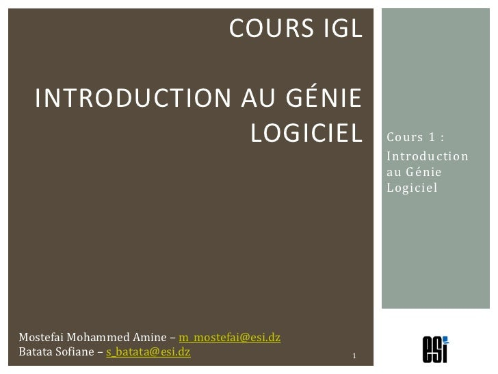 Cours 1 :<br />Introduction au Génie Logiciel<br />Cours IGLIntroduction au génie logiciel<br />1<br />Mostefai Mohammed A...