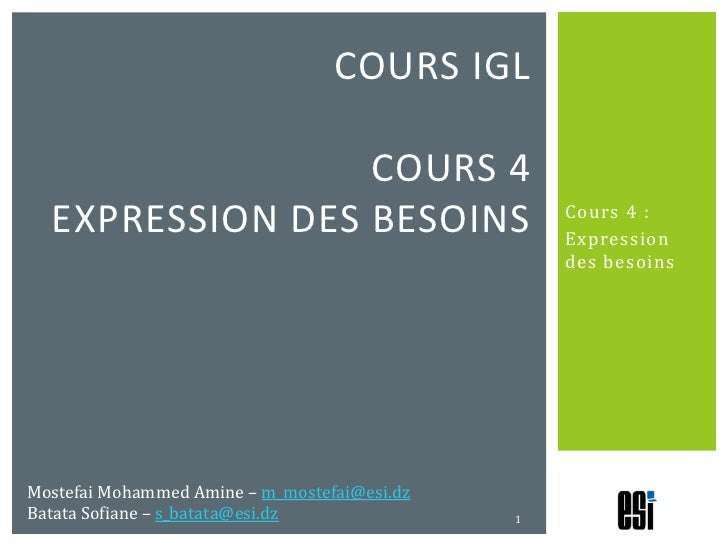 Cours 4 :<br />Expression des besoins<br />Cours IGLcours 4expression des besoins<br />1<br />Mostefai Mohammed Amine – m_...