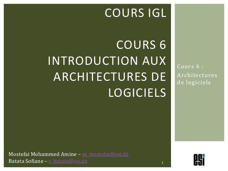 COURS IGL                        COURS 6              INTRODUCTION AUX                    Cours 6 :               ARCHITEC...