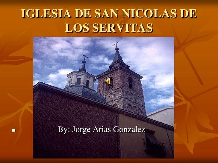 IGLESIA DE SAN NICOLAS DE LOS SERVITAS<br />                  By: Jorge Arias Gonzalez<br />