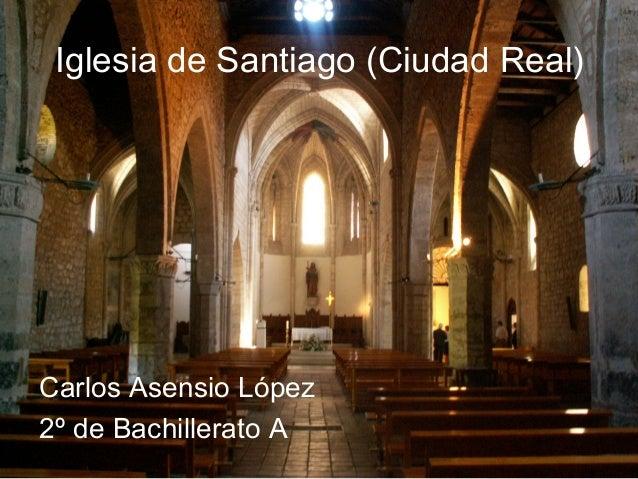 Carlos Asensio López 2º de Bachillerato A Iglesia de Santiago (Ciudad Real)