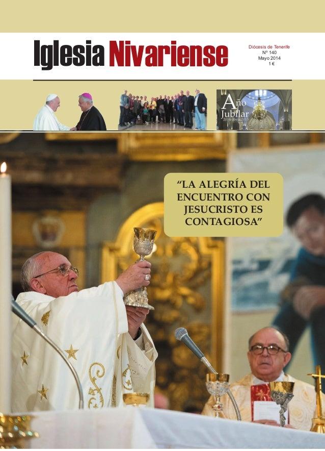 """IglesiaNivariense Diócesis de Tenerife Nº 140 Mayo 2014 1 € """"LA ALEGRÍA DEL ENCUENTRO CON JESUCRISTO ES CONTAGIOSA"""""""
