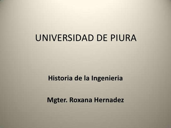 UNIVERSIDAD DE PIURA  Historia de la Ingenieria  Mgter. Roxana Hernadez